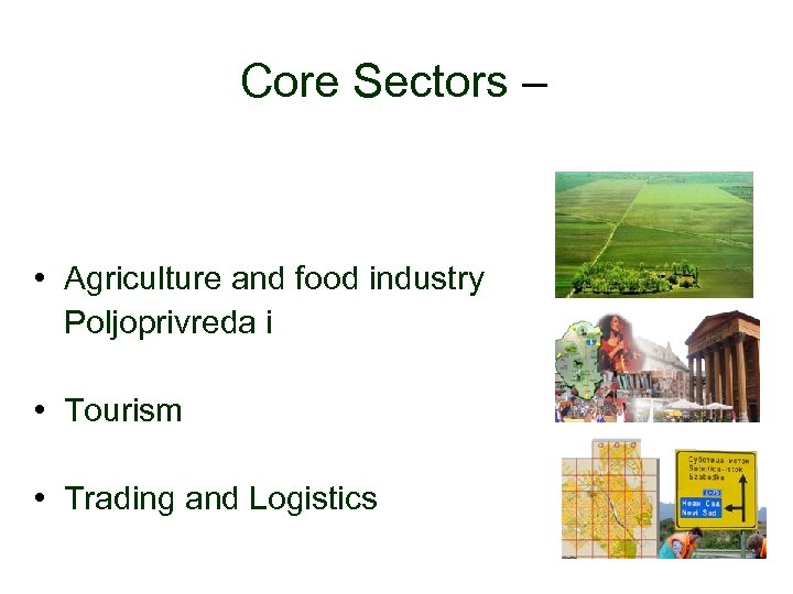 Core Sectors – • Agriculture and food industry Poljoprivreda i • Tourism • Trading