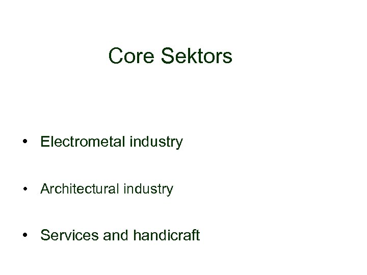 Core Sektors • Electrometal industry • Architectural industry • Services and handicraft
