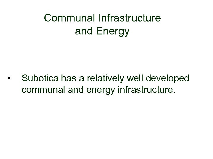 Communal Infrastructure and Energy • Subotica has a relatively well developed communal and energy