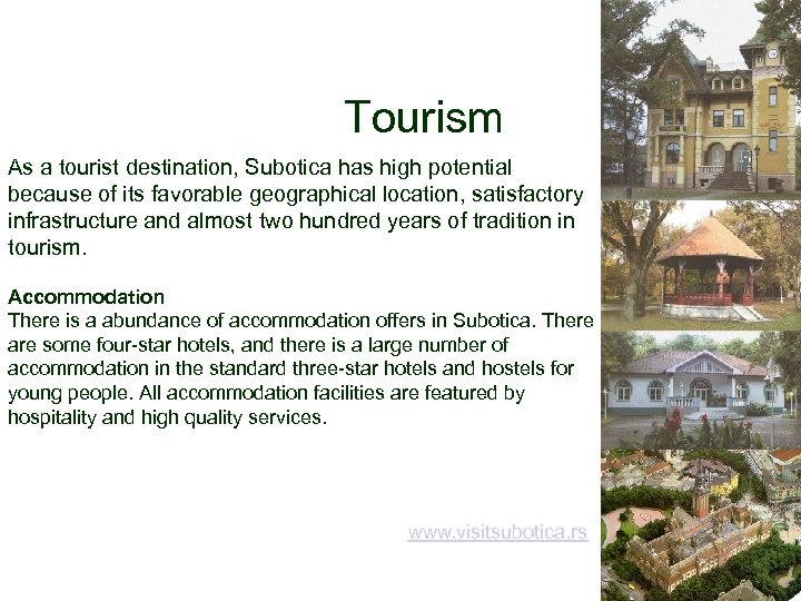 Tourism As a tourist destination, Subotica has high potential because of its favorable geographical
