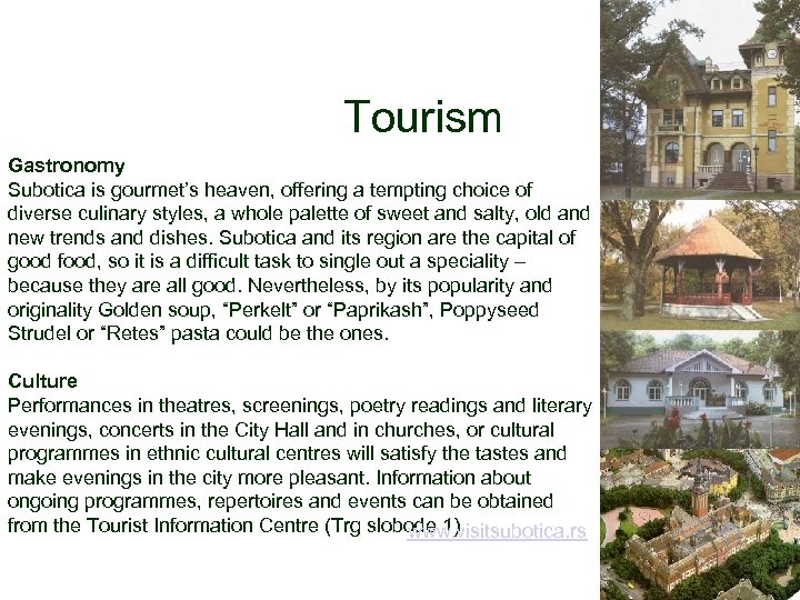 Tourism Gastronomy Subotica is gourmet's heaven, offering a tempting choice of diverse culinary styles,