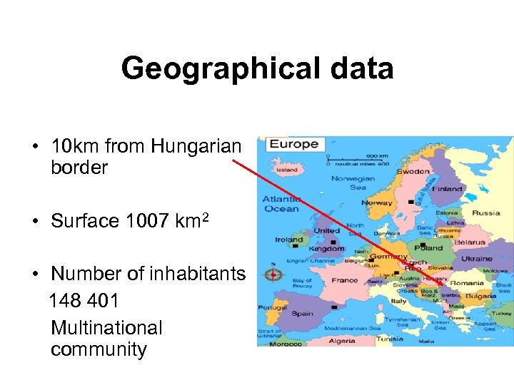 Geographical data • 10 km from Hungarian border • Surface 1007 km 2 •