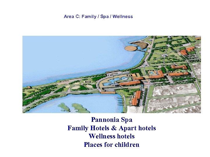 Area C: Family / Spa / Wellness Pannonia Spa Family Hotels & Apart hotels