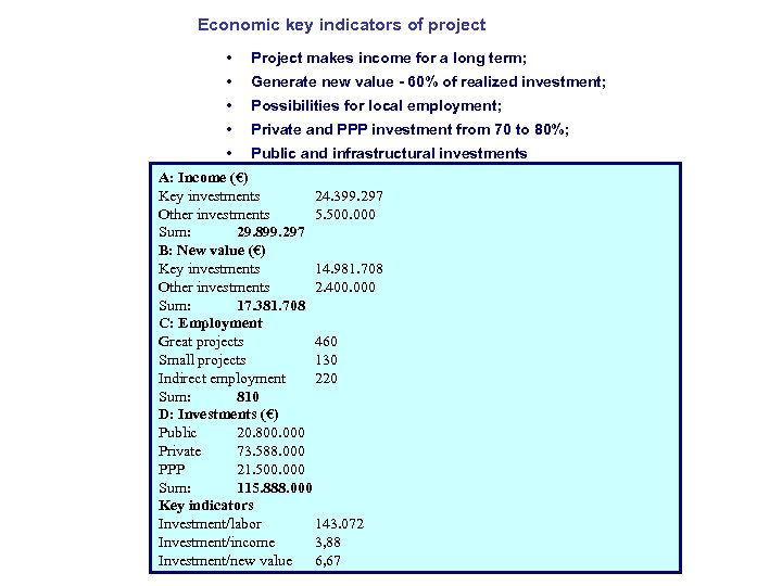 Economic key indicators of project • Project makes income for a long term; •
