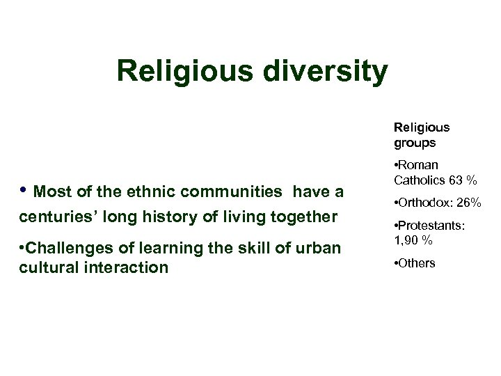 Religious diversity Religious groups • Most of the ethnic communities have a centuries' long