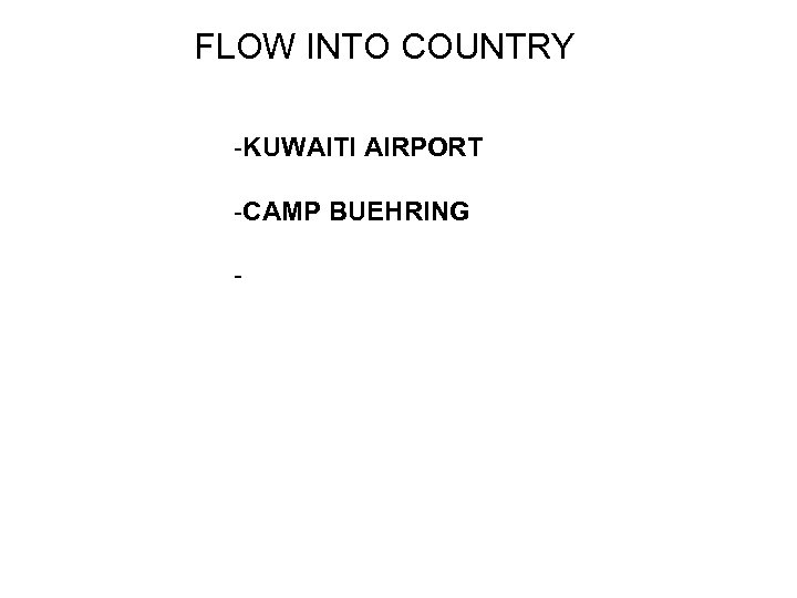 FLOW INTO COUNTRY -KUWAITI AIRPORT -CAMP BUEHRING -