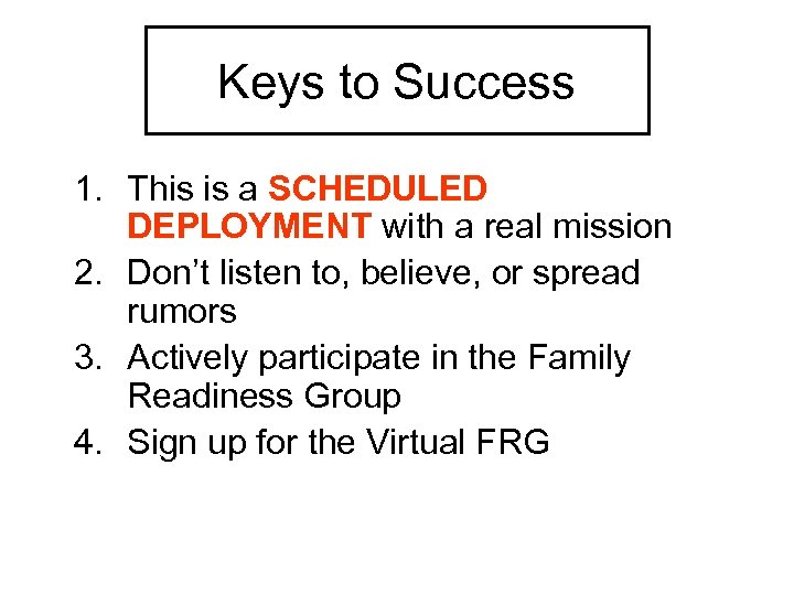 Keys to Success 1. This is a SCHEDULED DEPLOYMENT with a real mission 2.