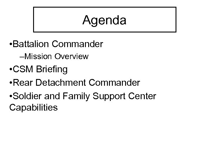 Agenda • Battalion Commander –Mission Overview • CSM Briefing • Rear Detachment Commander •