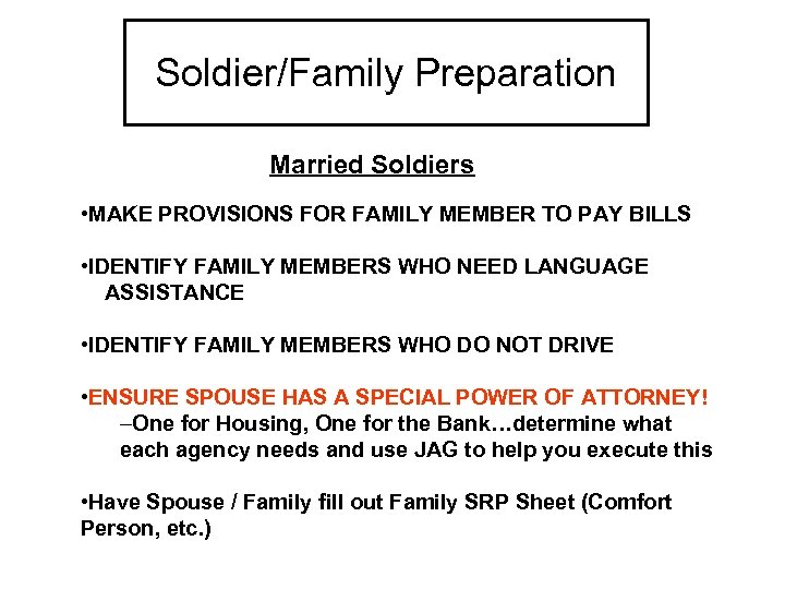 Soldier/Family Preparation Married Soldiers • MAKE PROVISIONS FOR FAMILY MEMBER TO PAY BILLS •