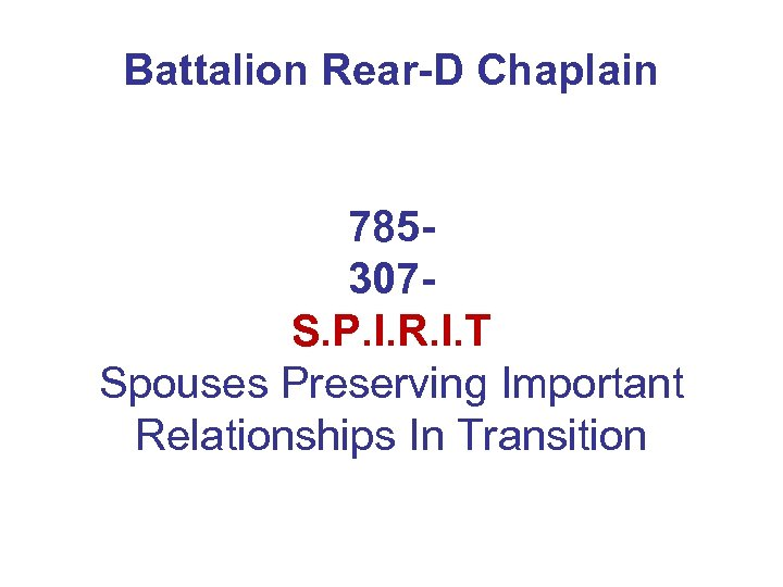 Battalion Rear-D Chaplain 785307 S. P. I. R. I. T Spouses Preserving Important Relationships
