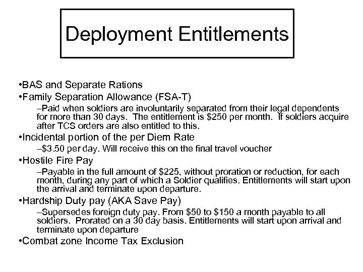 Deployment Entitlements • BAS and Separate Rations • Family Separation Allowance (FSA-T) –Paid when