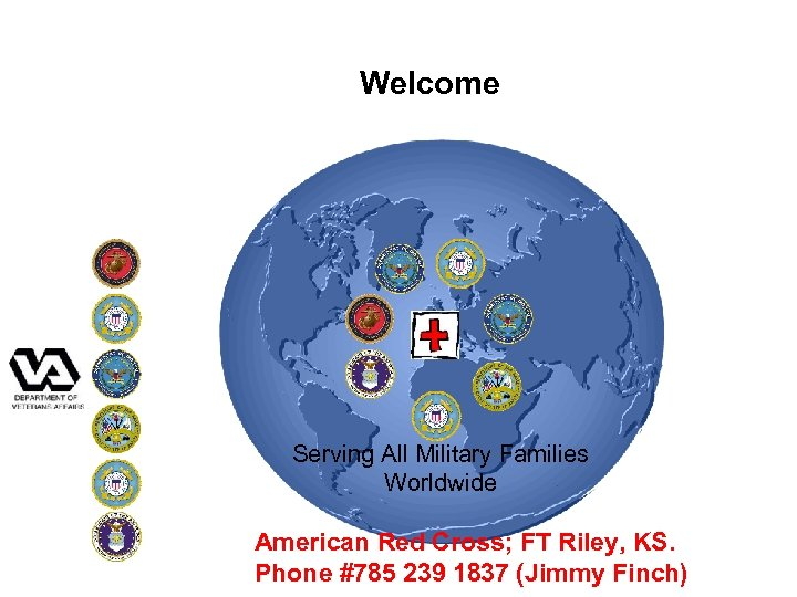 Welcome Serving All Military Families Worldwide American Red Cross; FT Riley, KS. Phone #785