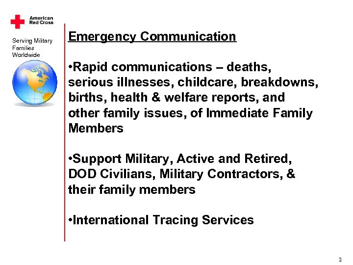Serving Military Families Worldwide Emergency Communication • Rapid communications – deaths, serious illnesses, childcare,
