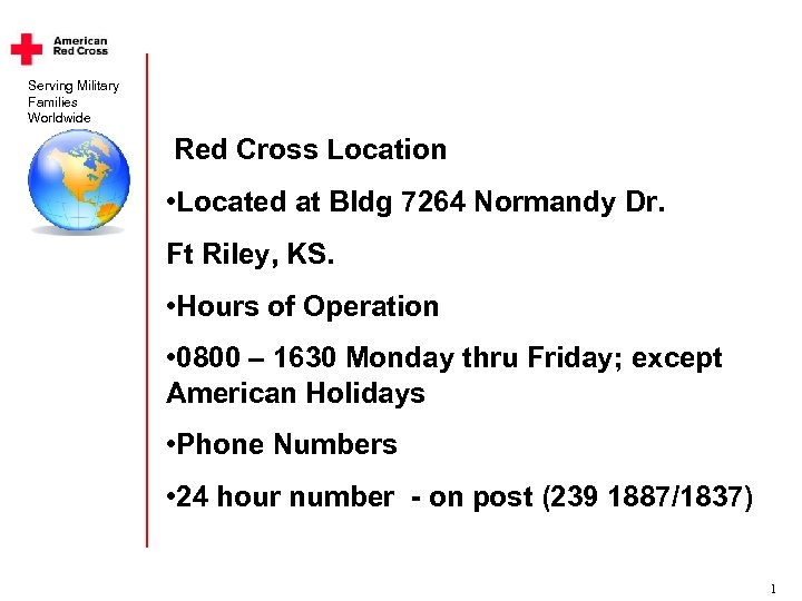 Serving Military Families Worldwide Red Cross Location • Located at Bldg 7264 Normandy Dr.