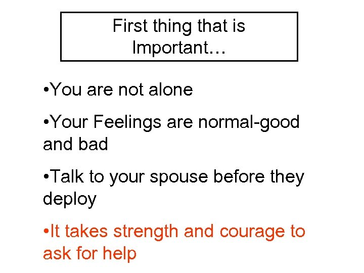 First thing that is Important… • You are not alone • Your Feelings are