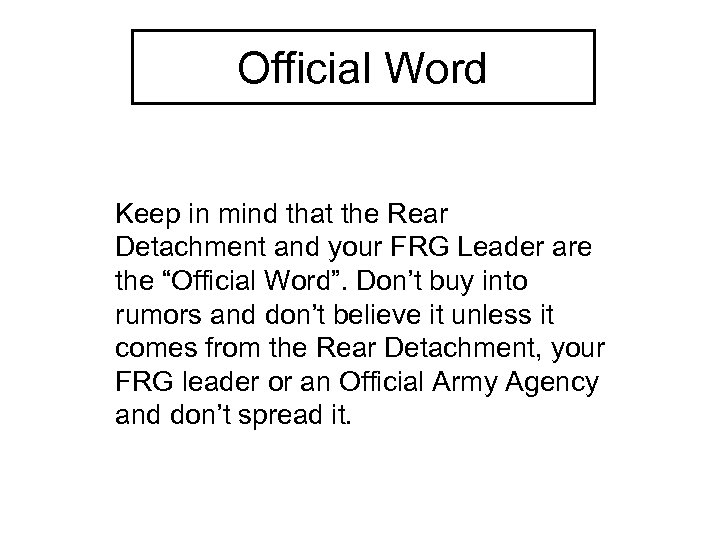 Official Word Keep in mind that the Rear Detachment and your FRG Leader are