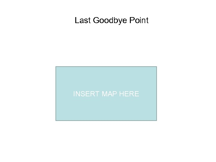 Last Goodbye Point INSERT MAP HERE