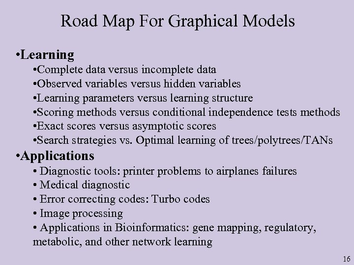 Road Map For Graphical Models • Learning • Complete data versus incomplete data •