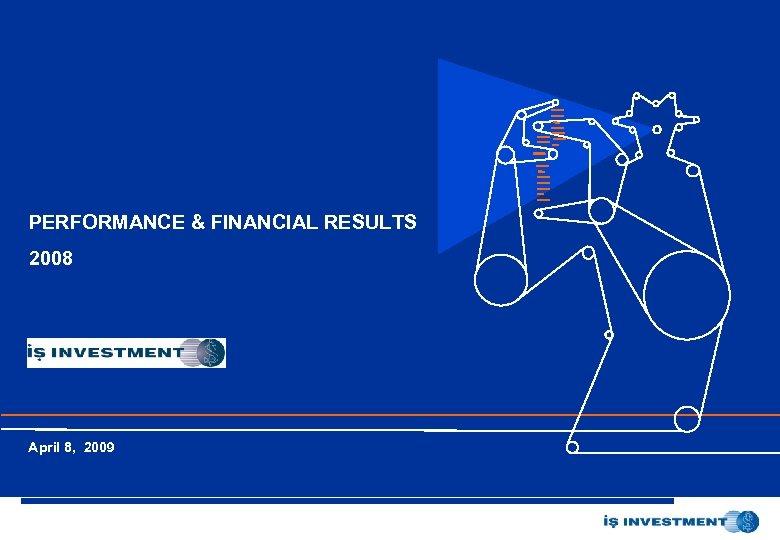 İş Yatırım Menkul Değerler A. Ş. PERFORMANCE & FINANCIAL RESULTS 2008 Ocak 2005 April