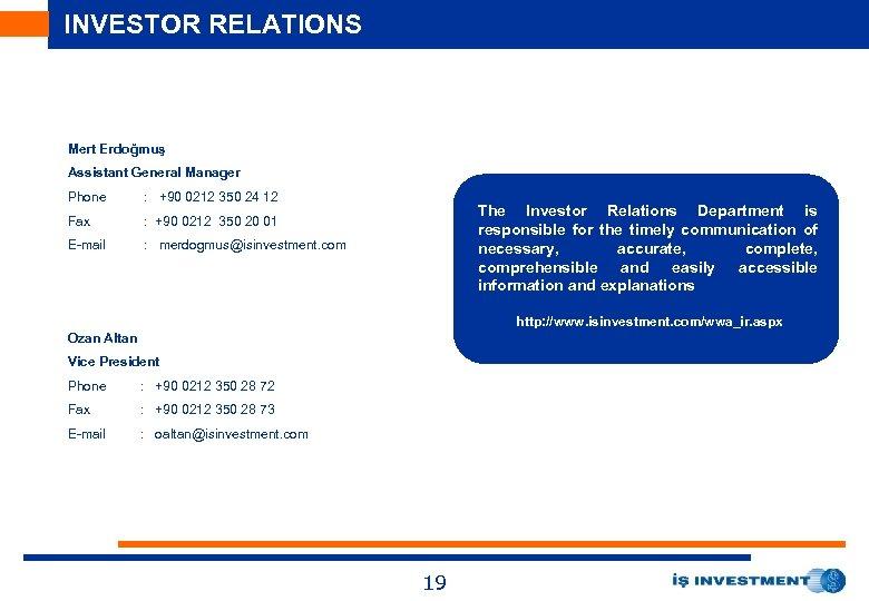INVESTOR RELATIONS Mert Erdoğmuş Assistant General Manager Phone : +90 0212 350 24 12