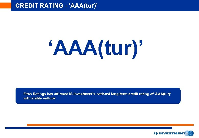 CREDIT RATING - 'AAA(tur)' Fitch Ratings has affirmed IS Investment's national long-term credit rating