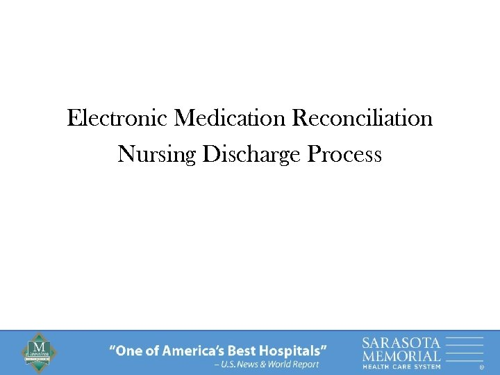 """Electronic Medication Reconciliation Nursing Discharge Process """"One of America's Best Hospitals"""" – U. S."""