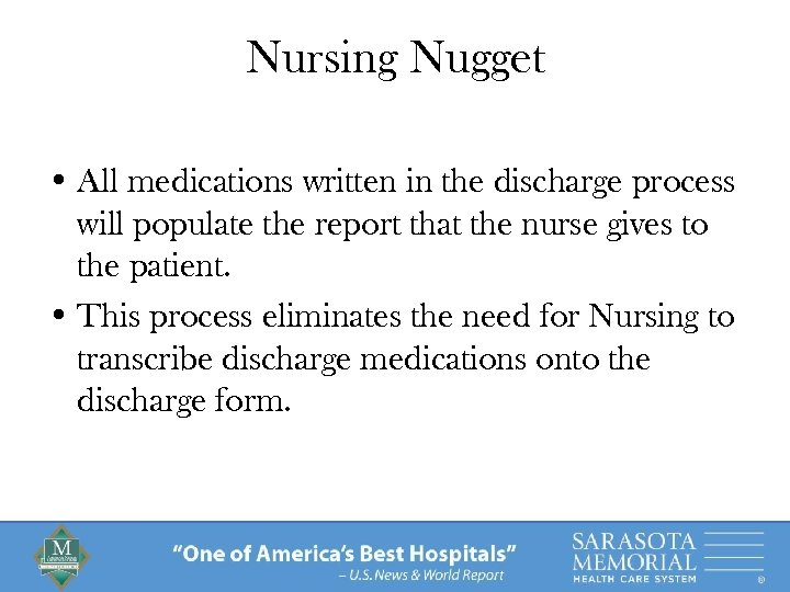 Nursing Nugget • All medications written in the discharge process will populate the report