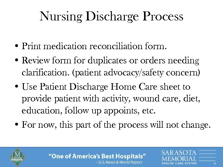 Nursing Discharge Process • Print medication reconciliation form. • Review form for duplicates or