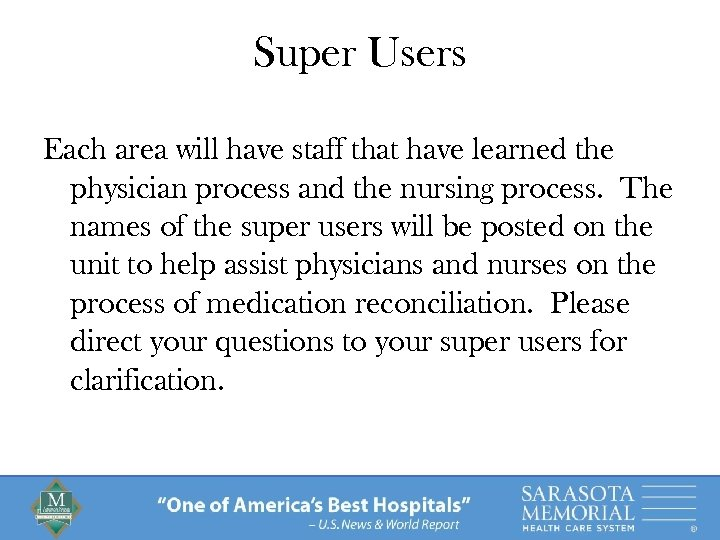 Super Users Each area will have staff that have learned the physician process and