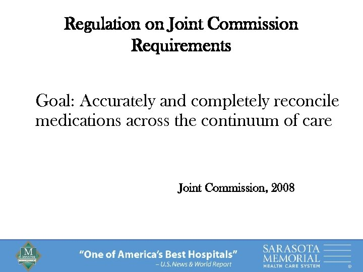 Regulation on Joint Commission Requirements Goal: Accurately and completely reconcile medications across the continuum
