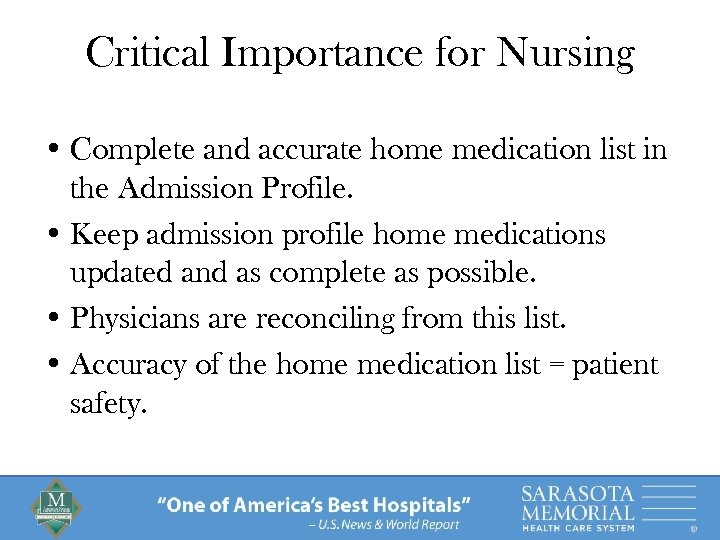 Critical Importance for Nursing • Complete and accurate home medication list in the Admission