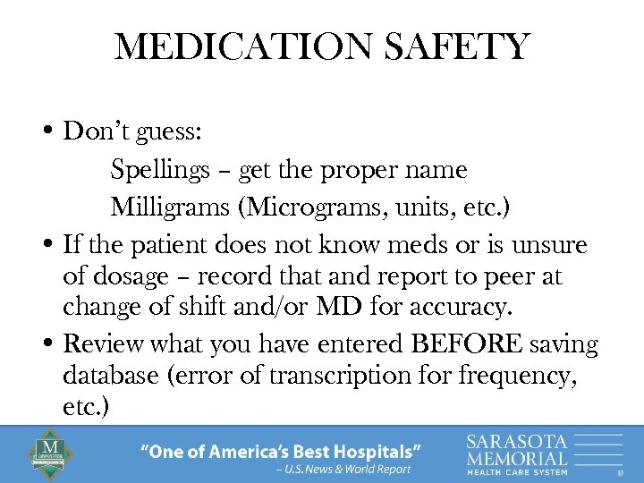 MEDICATION SAFETY • Don't guess: Spellings – get the proper name Milligrams (Micrograms, units,