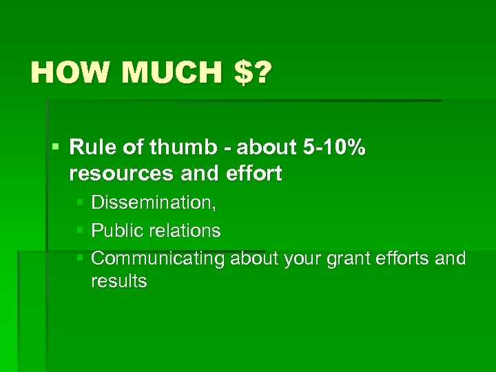 HOW MUCH $? § Rule of thumb - about 5 -10% resources and effort