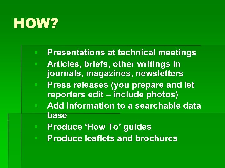 HOW? § Presentations at technical meetings § Articles, briefs, other writings in journals, magazines,