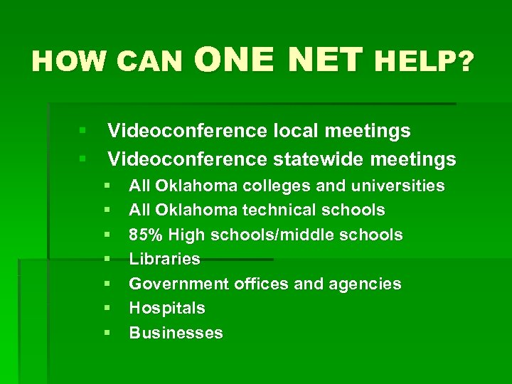 HOW CAN ONE NET HELP? § Videoconference local meetings § Videoconference statewide meetings §