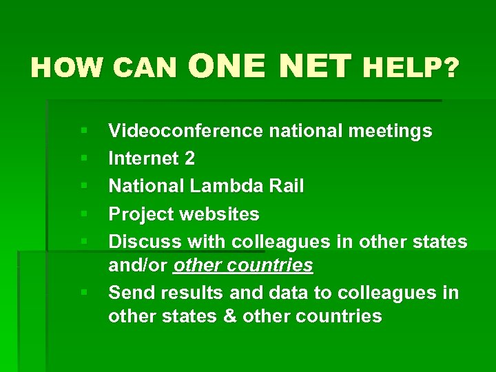 HOW CAN ONE § § § NET HELP? Videoconference national meetings Internet 2 National