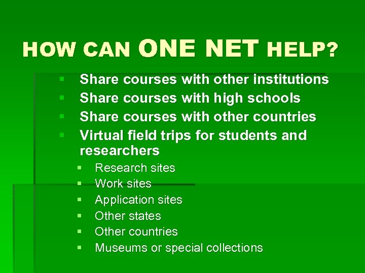 HOW CAN ONE § § NET HELP? Share courses with other institutions Share courses