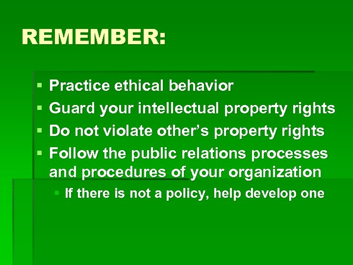 REMEMBER: § § Practice ethical behavior Guard your intellectual property rights Do not violate