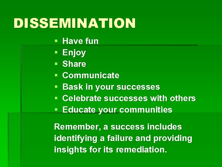 DISSEMINATION § § § § Have fun Enjoy Share Communicate Bask in your successes