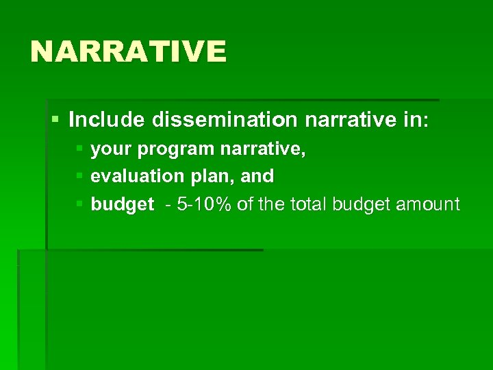 NARRATIVE § Include dissemination narrative in: § your program narrative, § evaluation plan, and