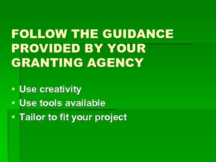 FOLLOW THE GUIDANCE PROVIDED BY YOUR GRANTING AGENCY § Use creativity § Use tools