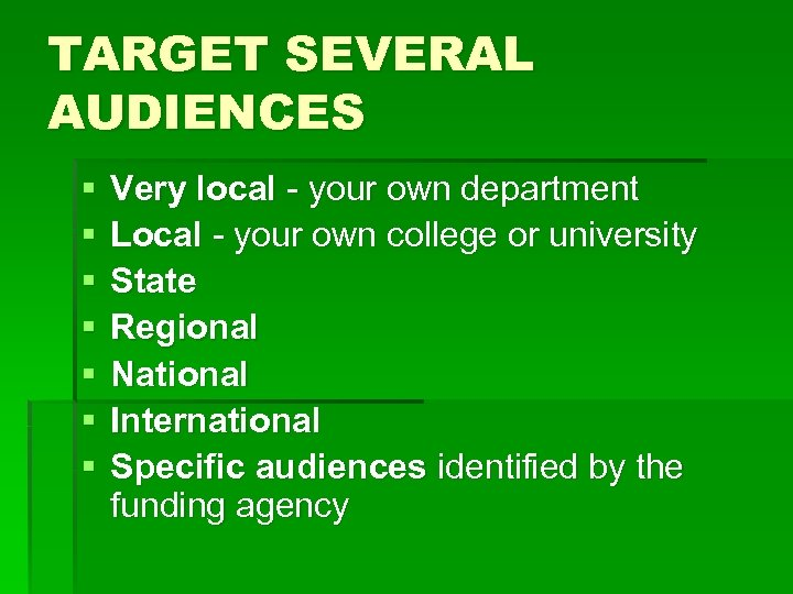 TARGET SEVERAL AUDIENCES § § § § Very local - your own department Local