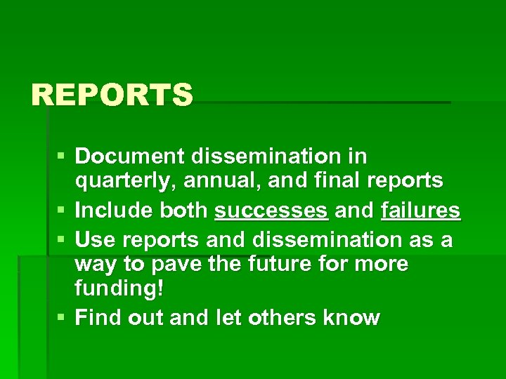 REPORTS § Document dissemination in quarterly, annual, and final reports § Include both successes