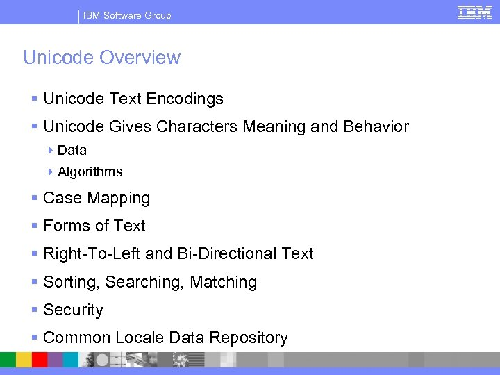 IBM Software Group Unicode Overview § Unicode Text Encodings § Unicode Gives Characters Meaning