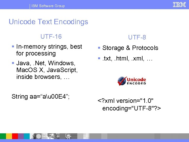 IBM Software Group Unicode Text Encodings UTF-16 § In-memory strings, best for processing §