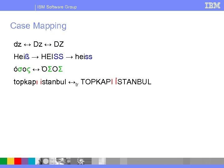 IBM Software Group Case Mapping dz ↔ Dz ↔ DZ Heiß → HEISS →