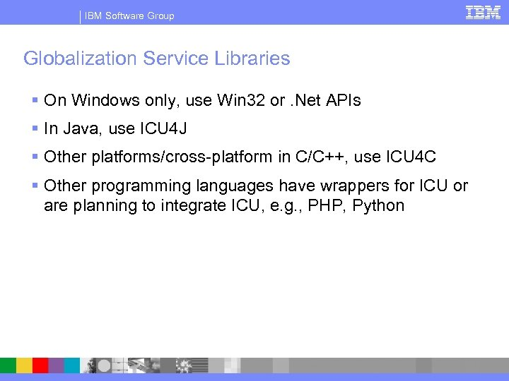 IBM Software Group Globalization Service Libraries § On Windows only, use Win 32 or.
