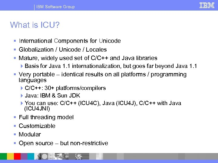 IBM Software Group What is ICU? § International Components for Unicode § Globalization /