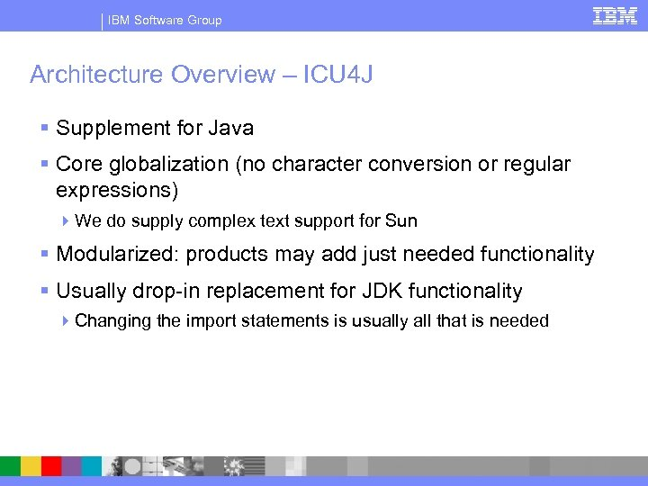 IBM Software Group Architecture Overview – ICU 4 J § Supplement for Java §