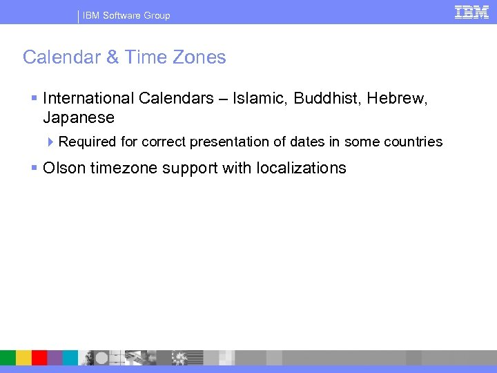 IBM Software Group Calendar & Time Zones § International Calendars – Islamic, Buddhist, Hebrew,